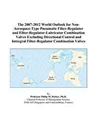 The 2007-2012 World Outlook for Non-Aerospace-Type Pneumatic Filter-Regulator and Filter-Regulator-Lubricator Combination Valves Excluding Directional ... Intregral Filter-Regulator Combination Valves
