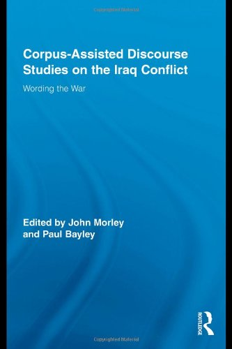 Corpus-Assisted Discourse Studies on the Iraq Conflict: Wording the War (Routledge Advances in Corpus Linguistics)