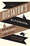 img - for The Dictator's Handbook: Why Bad Behavior is Almost Always Good Politics book / textbook / text book