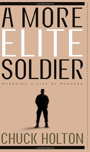 A More Elite Soldier: Pursuing a Life of Purpose, Holton, Chuck