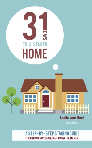 31 Days to a Staged Home: A Step-by-Step Staging Guide for Preparing Your Home to Wow the Market