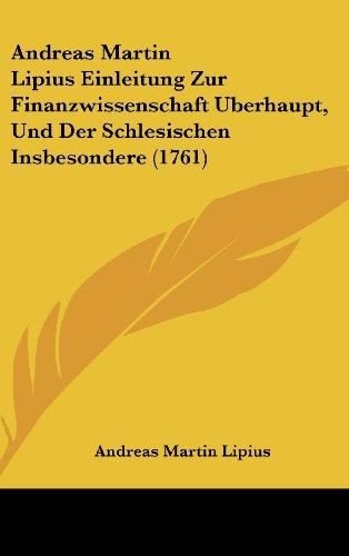 Andreas Martin Lipius Einleitung Zur Finanzwissenschaft Uberhaupt, Und Der Schlesischen Insbesondere (1761)