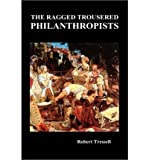 img - for [ [ [ The Ragged Trousered Philanthropists [ THE RAGGED TROUSERED PHILANTHROPISTS ] By Tressell, Robert ( Author )Sep-27-2009 Hardcover book / textbook / text book