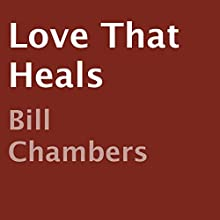 Love That Heals (       UNABRIDGED) by Bill Chambers Narrated by Sam Graves