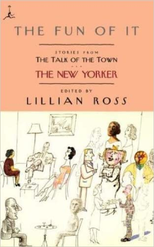 The Fun of It: Stories from The Talk of the Town (Modern Library Paperbacks) written by Lillian Ross