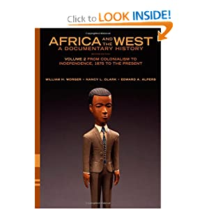 Africa and the West: A Documentary History: Volume 2: From Colonialism to Independence, 1875 to the Present by William H. Worger, Nancy L. Clark and Edward A. Alpers
