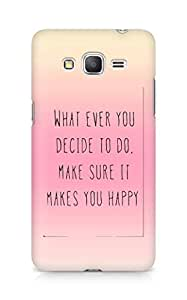 AMEZ whatever you decide to do it happy Back Cover For Samsung Galaxy Grand Prime