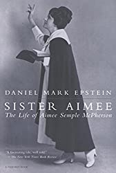 Sister Aimee: The Life of Aimee Semple McPherson (A Harvest Book)