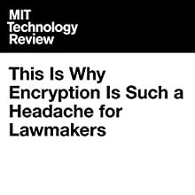 This Is Why Encryption Is Such a Headache for Lawmakers Other by Mike Orcutt Narrated by Joe Knezevich
