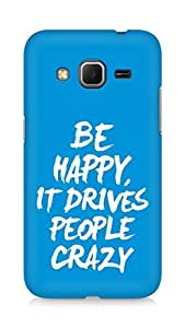 AMEZ be happy it drives people crazy Back Cover For Samsung Galaxy Core Prime