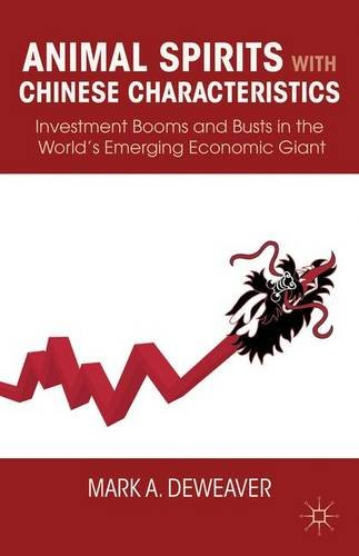Animal Spirits with Chinese Characteristics: Investment Booms and Busts in the World's Emerging Economic Giant PDF