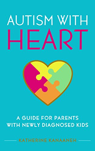 Autism With Heart: A Guide For Parents With Newly Diagnosed Kids by Katherine Kanaaneh ebook deal