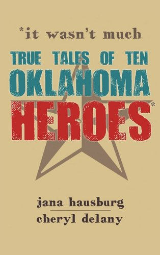 It Wasn't Much: True Tales of Ten Oklahoma Heroes