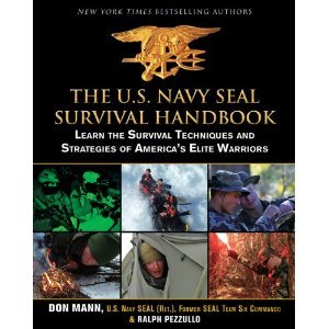 The U.S. Navy SEAL Survival Handbook: Learn the Survival Techniques and Strategies of America's Elite Warriors [Navy SEAL Survival Handbook] Don Mann (U.S. Navy SEAL), Ralph Pezzullo (Author) (Us Navy Seals Survival Handbook compare prices)