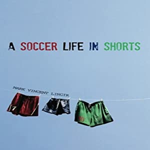 A Soccer Life in Shorts Audiobook