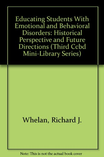 Educating Students With Emotional and Behavioral Disorders: Historical Perspective and Future Directions (Third Ccbd Min