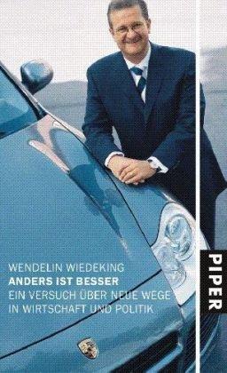 Wiedeking Wendelin, Anders ist besser. Ein Versuch über neue Wege in Wirtschaft und Politik.