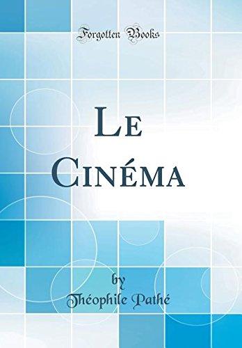 Le Cinema (Classic Reprint)  [Pathe, Theophile] (Tapa Dura)