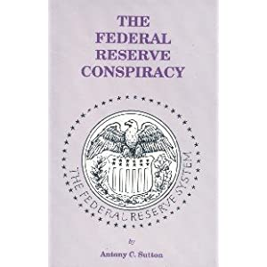 The Federal Reserve Conspiracy Antony C. Sutton