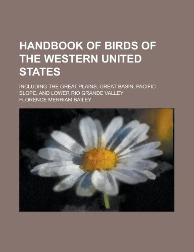 Handbook of Birds of the Western United States; Including the Great Plains, Great Basin, Pacific Slope, and Lower Rio Grande Valley