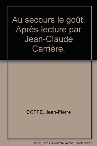 Au secours le goût. Après-lecture par Jean-Claude Carrière.