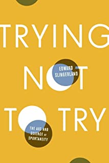 Book Cover: Trying Not to Try: The Art and Science of Spontaneity