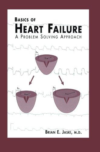 Basics of Heart Failure: A Problem Solving Approach (Developments in Cardiovascular Medicine)