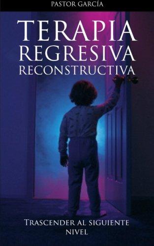 Terapia Regresiva Reconstructiva: Trascender al Siguiente Nivel