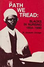 The Path We Tread Blacks in Nursing Worldwide 1854 by Carnegie