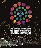 TUBE LIVE AROUND SPECIAL 2013 HANDMADE SUMMER [Blu-ray]