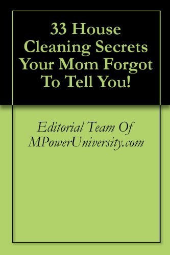 33 House Cleaning Secrets Your Mom Forgot To Tell You!