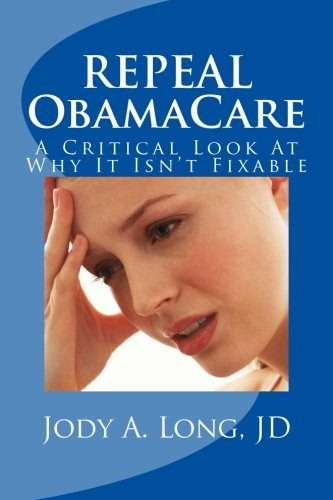 REPEAL ObamaCare: A Critical Look At Why It Isn't Fixable