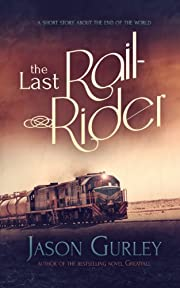 The Last Rail-Rider: A Short Story About the End of the World