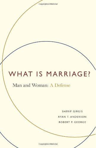 What Is Marriage?: Man and Woman: A Defense: Sherif Girgis, Ryan T Anderson, Robert P George: 9781594036224: Amazon.com: Books