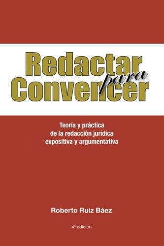 Redactar para Convencer Teoría y práctica  de la redacción jurídica expositiva y argumentativa  [Ruiz B, Roberto] (Tapa Blanda)