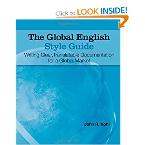 The Global English Style Guide: Writing Clear, Translatable Documentation for a Global Market John R. Kohl