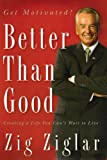 img - for Better Than Good: Creating a Life You Can't Wait to Live book / textbook / text book