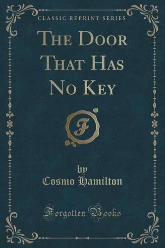 The Door That Has No Key (Classic Reprint)