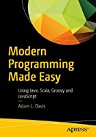 Modern Programming Made Easy: Using Java, Scala, Groovy, and JavaScript Front Cover
