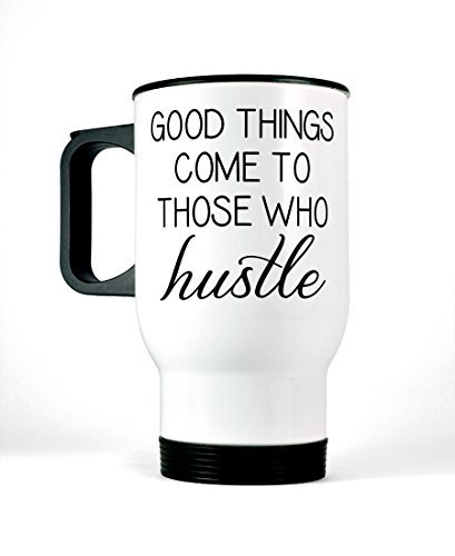 good-things-come-to-those-who-hustle-stainless-steel-travel-mug-14-oz-white-tumbler-funny-motivation