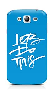 AMEZ lets do this Back Cover For Samsung Galaxy Grand i9082