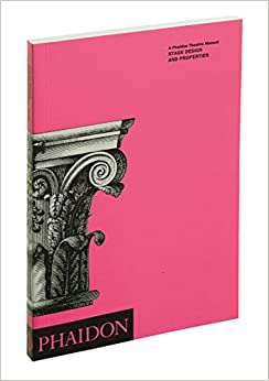 Stage Design & Properties (Phaidon Theatre Manual): Michael Holt