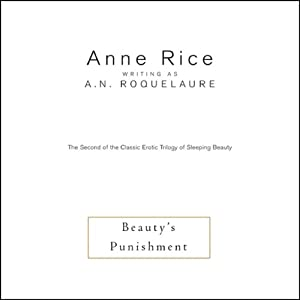 Beauty's Punishment: The Second of the Classic Erotic Trilogy of Sleeping Beauty | [Anne Rice writing as A. N. Roquelaure]