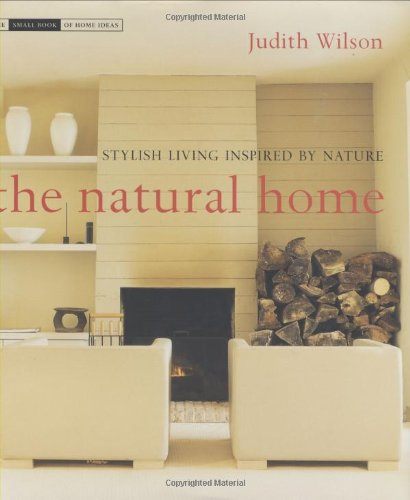 The Natural Home: Stylish Living Inspired by Nature (The Small Book of Home Ideas series)