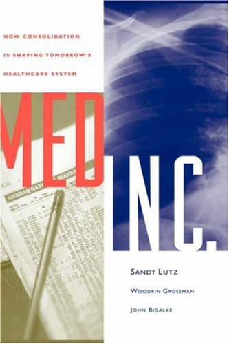 Med Inc.: How Consolidation Is Shaping Tomorrow's Healthcare System (Jossey Bass/Aha Press Series)