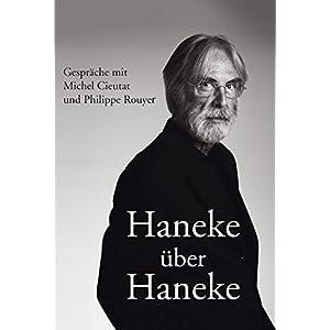 Haneke über Haneke: Gespräche mit Michel Cieutat und Philippe Rouyer