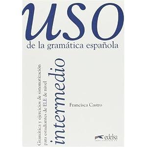 USO De La Gramatica Espanola: Nivel Intermedio