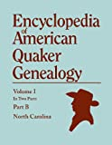 Encyclopedia of American Quaker Genealogy. Records and Minutes of the Thirty-Three Oldest Monthly Meetings, Which Belong, or Ever Belonged, to the Nor