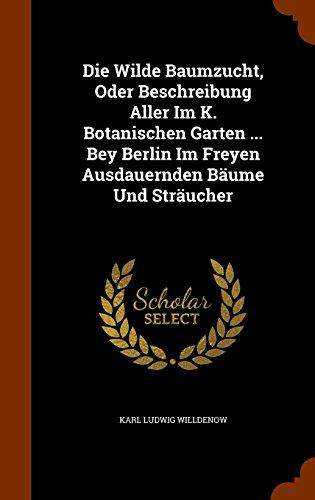 die-wilde-baumzucht-oder-beschreibung-aller-im-k-botanischen-garten-bey-berlin-im-freyen-ausdauernde