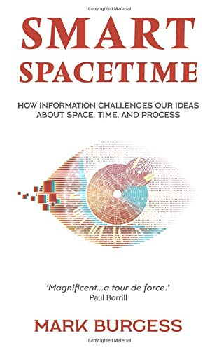 Smart Spacetime How information challenges our ideas about space, time, and process [Burgess, Mark] (Tapa Blanda)